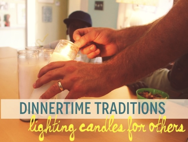 Family Dinner Traditions: Lighting candles for others