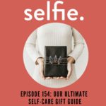 Our Annual Self-Care Gift Guide! | Selfie Podcast Episode 154
